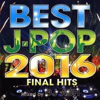 BEST J-POP 2016 -FINAL HITS- Mixed by DJ ASH